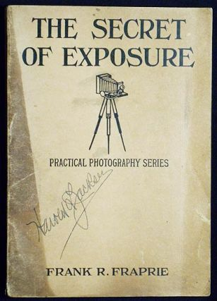The Secret of Exposure edited by Frank R. Fraprie. Frank R. Fraprie.