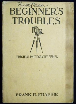 Beginners' Troubles edited by Frank R. Fraprie. Frank R. Fraprie.
