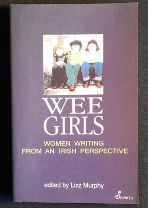 Wee Girls: Women Writing from an Irish Perspective; edited by Lizz Murphy. Lizz Murphy