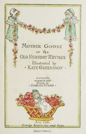 Mother Goose or The Old Nursery Rhymes Illustrated by Kate Greenaway; as originally engraved and printed by Edmund Evans
