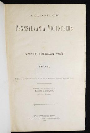 Record of Pennsylvania Volunteers in the Spanish-American War, 1898; compiled under the supervision of Thomas J. Stewart