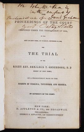 The Proceedings of the Court convened under the Third Canon of 1844, in the City of New York, on Tuesday, December 10, 1844, for the Trial of the Right Rev. Benjamin T. Onderdonk, D.D., Bishop of New York; on a Presentment made by the Bishops of Virginia, Tennessee, and Georgia
