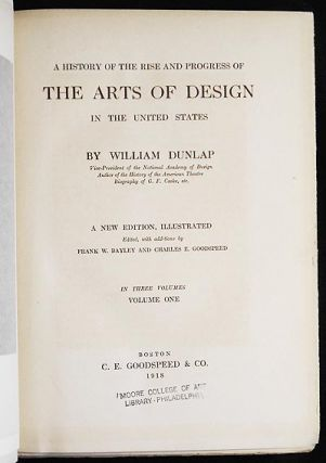 A History of the Rise and Progress of the Arts of Design in the United States by William Dunlap; a new edition, illustrated; edited, with additions by Frank W. Bayley and Charles E. Goodspeed [3 vols]