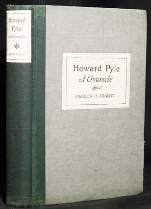 Howard Pyle: A Chronicle by Charles D. Abbott with an Introduction by N.C. Wyeth and Many Illustrations from Howard Pyle's Works. Charles D. Abbott.