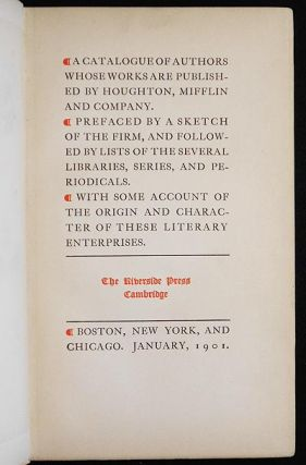 A Catalogue of Authors Whose Works are Published by Houghton, Mifflin and Company; Prefaced by a Sketch of the Firm, and Followed by Lists of the Several Libraries, Series, and Periodicals; With Some Account of the Origin and Character of these Literary Enterprises