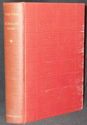 Bernard Shaw by Frank Harris; An Unauthorized Biography Based on First Hand Information; with a...