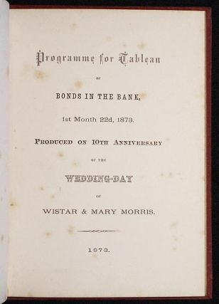 Programme for Tableau of Bonds in the Bank, 1st Month 22nd, 1873: Produced on 10th Anniversary of the Wedding-Day of Wistar Morris & Mary Harris Morris