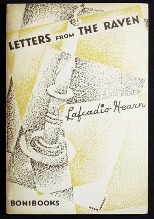 Letters from the Raven: Being the Correspondence of Lafcadio Hearn with Henry Watkin; with Introduction and Critical Comment by the editor Milton Bronner. Lafcadio Hearn.
