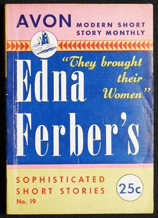 They Brought Their Women: Sophisticated Short Stories by Edna Ferber. Edna Ferber