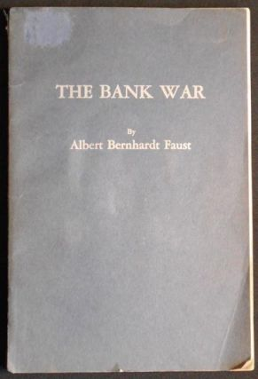 The Bank War: An American Historical Drama in Six Scenes. Albert Bernhardt Faust.