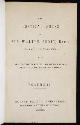 The Poetical Works of Sir Walter Scott, Bar. in Twelve Volumes; with All his introductions and notes, various readings, and the editor's notes [Volume 3--Romantic Ballads]
