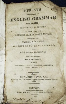 Murray's Abridgment of English Grammar Improved: The Text Being Revised; and Illustrated with...