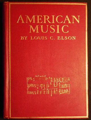 The History of American Music by Louis C. Elson; with twelve full-page photogravures and one hundred and three illustraions in the text. Louis C. Elson.