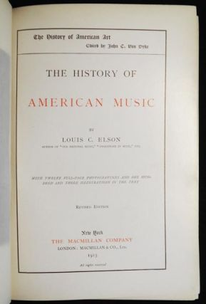 The History of American Music by Louis C. Elson; with twelve full-page photogravures and one hundred and three illustraions in the text
