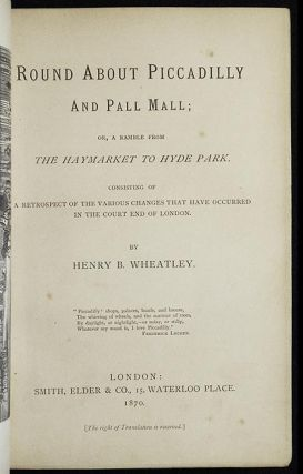 Round About Piccadilly and Pall Mall; or, A Ramble from the Haymarket to Hyde Park: Consisting of Retrospect of the various Changes that have occurred in the Court end of London