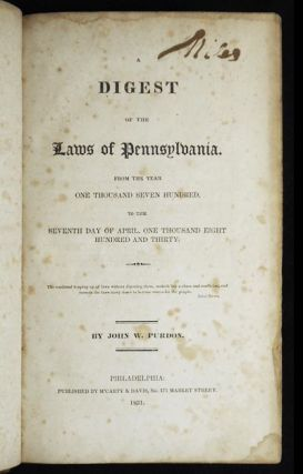 A Digest of the Laws of Pennsylvania: from the Year One Thousand Seven Hundred, to the Seventh Day of April, One Thousand Eight Hundred and Thirty by John W. Purdon