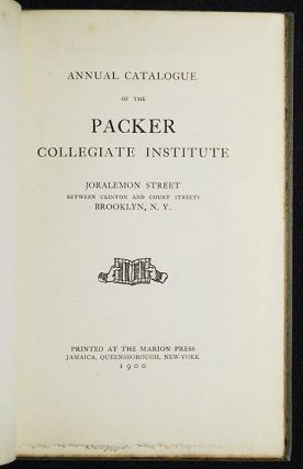 Annual Catalogue of the Packer Collegiate Institute: Joralemon Street between Clinton and Court Streets Brooklyn, N.Y.