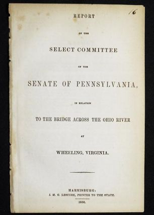 Report of the Select Committee of the Senate of Pennsylvania in relation to the Bridge Across the...