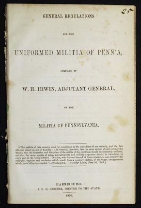 General Regulations for the Uniformed Militia of Penn'a, compiled by W.H. Irwin, Adjutant...