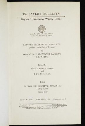 Letters from Owen Meredith (Robert, First Earl of Lytton) to Robert and Elizabeth Barrett Browning; edited by Aurelia Brooks Harlan and J. Lee Harlan, Jr.; Being Baylor University's Browning Interests, Series Ten [The Baylor Bulletin, Baylor University, Waco, Texas, v. 39, no. 3-4]
