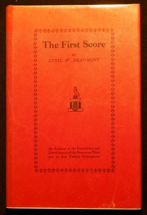 The First Score: An Account of the Foundation and Development of the Beaumont Press and its first...