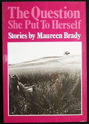 The Question She Put To Herself: Stories by Marieen Brady. Maureen Brady