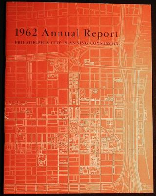 Philadelphia City Planning Commission 1962 Annual Report. Edmund N. Bacon.