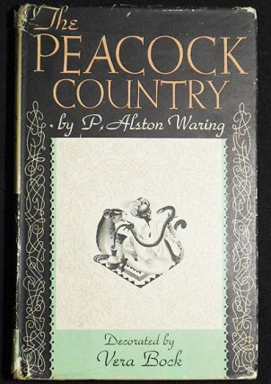 The Peacock Country by P. Alston Waring; Decorated by Vera Bock. P. Alston Waring