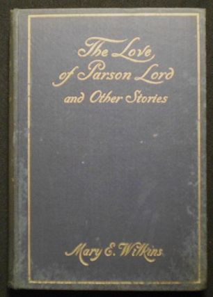 The Love of Parson Lord and Other Stories by Mary E. Wilkins. Mary E. Wilkins
