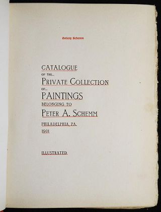 Catalogue of the Private Collection of Paintings belonging to Peter A. Schemm: Philadelphia, Pa. 1901 Illustrated; compiled by P.A. Schemm; revised by E.A. Kopp