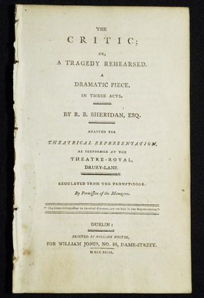 The Critic; or, A Tragedy Rehearsed: A Dramatic Piece, in Three Acts; By R.B. Sheridan, Esq.;...