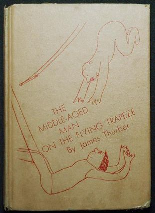 The Middle-Aged Man on the Flying Trapeze: A Collection of Short Pieces, with Drawings by the...