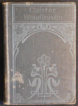 Cloister Wendhusen; by W. Heimburg; Translated from the German by Mary E. Almy. Wilhelmine...