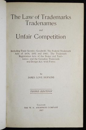 The Law of Trademarks Tradenames and Unfair Competition: Including Trade Secrets; Goodwill; The Federal Trademark Acts of 1870, 1881 and 1905; The Trademark Registration Acts of the States and Territories; and the Canadian Trademark and Design Act; with Forms