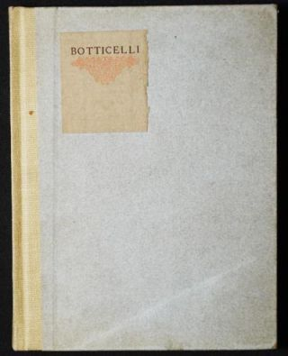Little Journeys to the Homes of Eminent Artists: Botticelli; Written by Elbert Hubbard. Elbert...