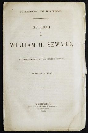 Freedom in Kansas: Speech of William H. Seward; in the Senate of the United States, March 3, 1858. William H. Seward.