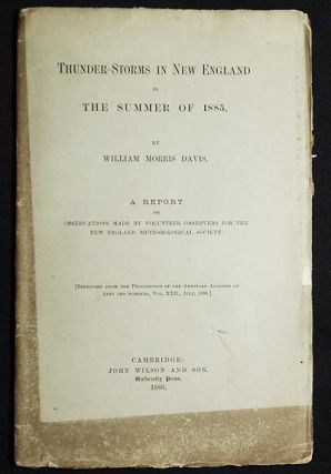 Thunder-Storms in New England in the Summer of 1885 by William Morris Davis; A Report on...