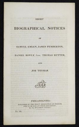 Short Biographical Notices of Samuel Emlen, James Pemberton, Daniel Bowly, Junr. Thomas Rutter,...