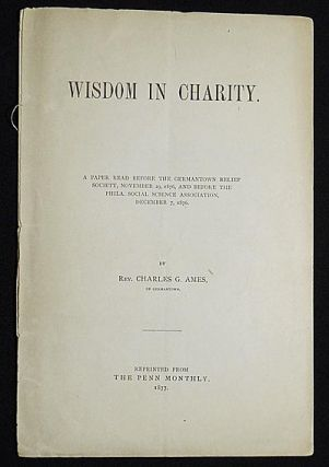 Wisdom in Charity: A Paper Read Before the Germantown Relief Society, November 29, 1876, and...