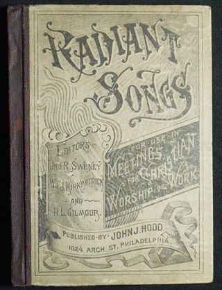 Radiant Songs: For Use in Meetings for Christian Worship or Work; editors: Jno. R. Sweney, Wm. J....