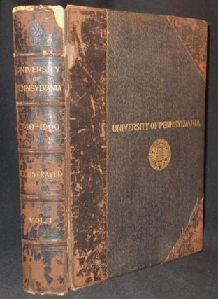 University of Pennsylvania: Its History, Influence, Equipment and Characteristics with...