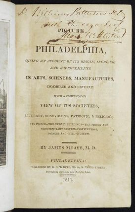 The Picture of Philadelphia, Giving an Account of its Origin, Increase and Improvements in Arts, Sciences, Manufactures, Commerce and Revenue. James Mease.