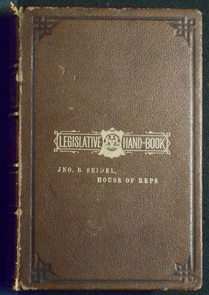 Smull's Legislative Hand Book: Rules and Decisions of the General Assembly of Pennsylvania; Legislative Directory Together with Ueful Political Statistics, List of Post Offices, County Officers, &c. by Wm. P. Smull. William P. Smull.