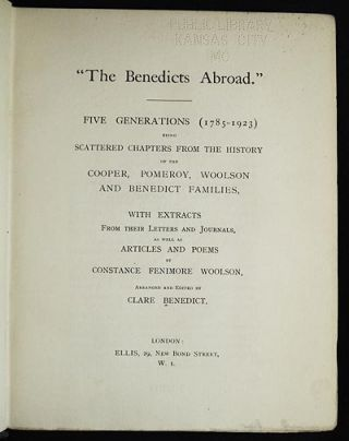"""The Benedicts Abroad"": Five Generations (1785-1923) being Scattered Chapters from the History of the Cooper, Pomeroy, Woolson and Benedict Families, with Extracts from their Letters and Journals, as well as Articles and Poems by Constance Fenimore Woolson; arranged and edited by Clare Benedict. Clare Benedict."