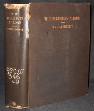 """""""The Benedicts Abroad"""": Five Generations (1785-1923) being Scattered Chapters from the History of the Cooper, Pomeroy, Woolson and Benedict Families, with Extracts from their Letters and Journals, as well as Articles and Poems by Constance Fenimore Woolson; arranged and edited by Clare Benedict"""
