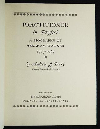 Practitioner in Physick: A Biography of Abraham Wagner 1717-1763