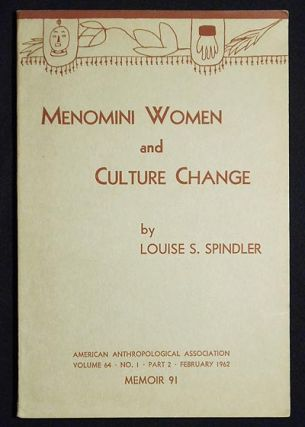 Menomini Women and Culture Change -- American Anthropologist: vol. 64, no. 1, pt. 2, Feb. 1962 --...