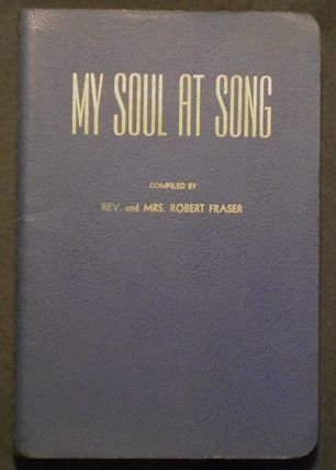 My Soul At Song; compiled by Ella M. Fraser and Robert J. Fraser The Blind Radio Singing...
