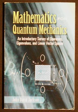 Mathematics for Quantum Mechanics: An Introductory Survey of Operators, Eigenvalues, and Linear...
