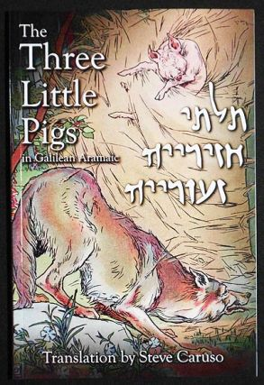 "Talte Haziraiyah Ze'oraiyah ""The Three Little Pigs""; Translation into Galilean Aramaic by Steve..."